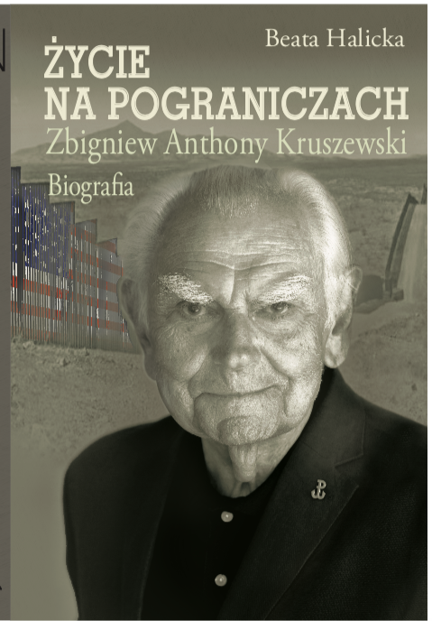 """New book by Beata Halicka: """"Life in the Borderlands. Z. Anthony Kruszewski.  A Biography."""""""