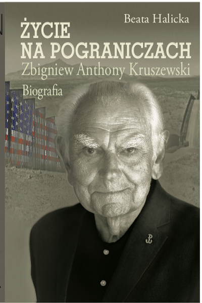 "New book by Beata Halicka: ""Life in the Borderlands. Z. Anthony Kruszewski.  A Biography."""